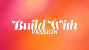 Build With Passion