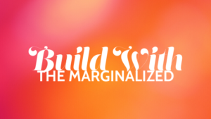 Build With The Marginalized