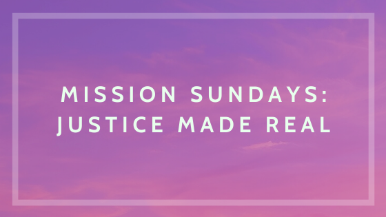 Mission Sunday: Justice Made Real