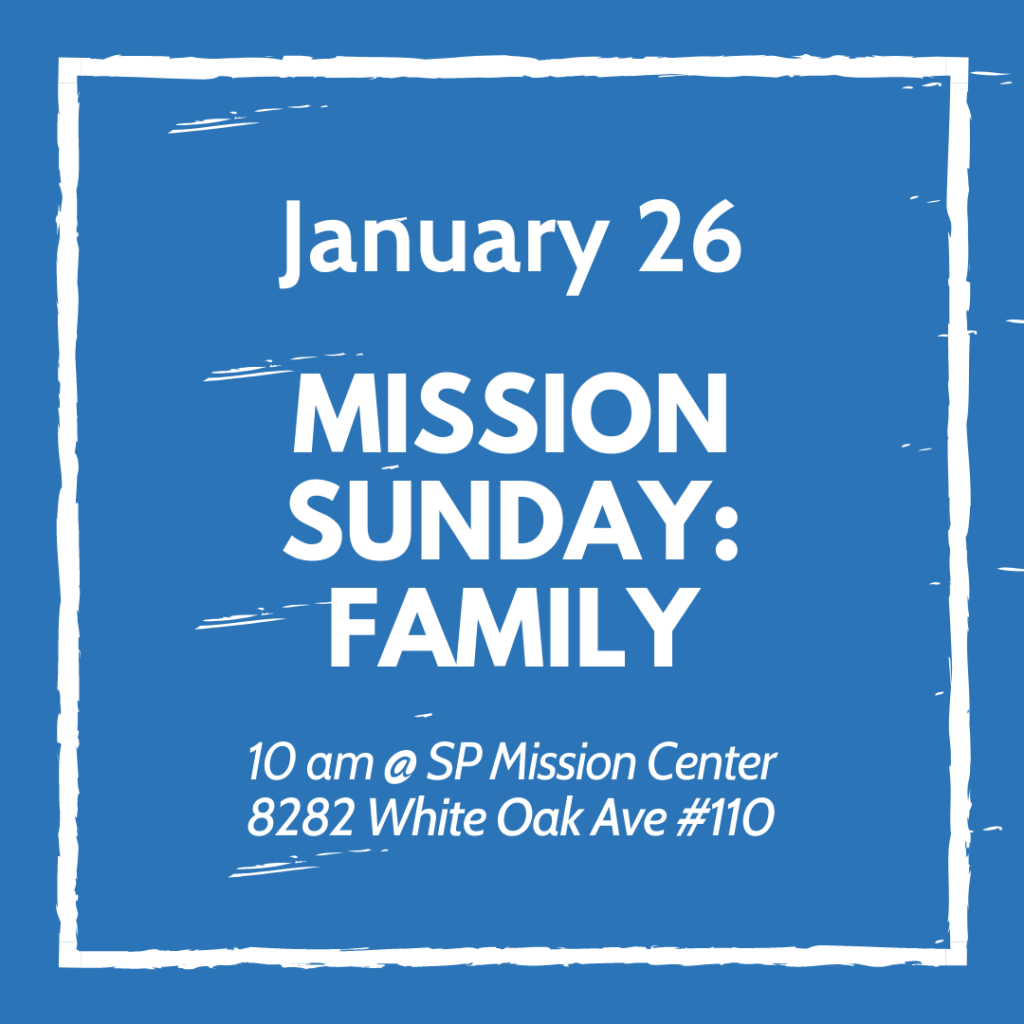 January Mission Sunday: Family. January 26 @ 10 am meeting at the Sacred Place Mission Center